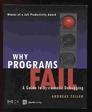 Why Programs Fail: A Guide to Systematic: Zeller, Andreas