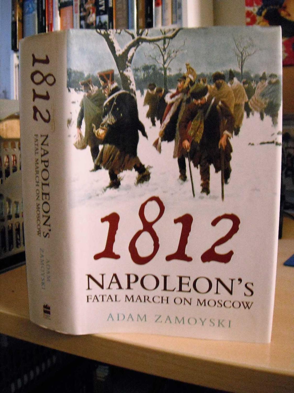 1812. Napoleon's Fatal March on Moscow: Zamoyski, ...