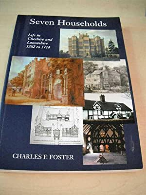 Seven Households. Life in Cheshire and Lancashire,: Foster, Charles F.