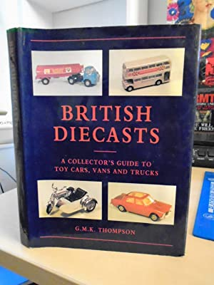 British Diecasts. A Collectors Guide to 'Toy' Cars, Vans & Trucks