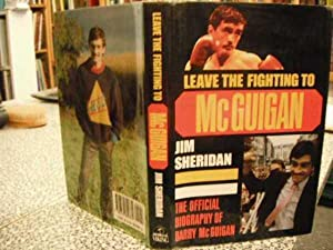 Leave the Fighting to McGuigan. The Official Biography of Barry McGuigan: Sheridan, Jim