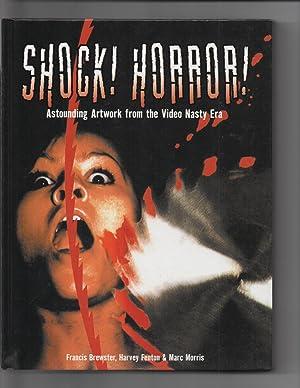 Shock! Horror ! : Astounding Artwork from the Video Nasty Era: Francis Brewster / Harvey Fenton / ...