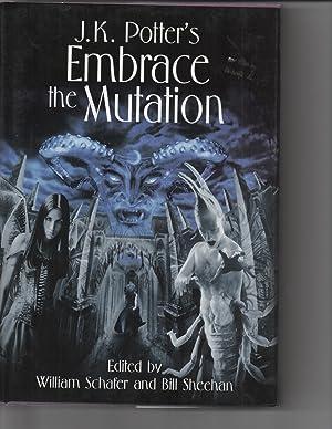 J.K. Potter's Embrace the Mutation SIGNED by All Contributors: J.K. Potter) William Schafer / ...