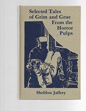 Selected Stories of Grim and Grue From the Horror Pulps: Sheldon Jaffery (ed)