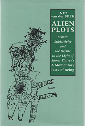 Alien Plots : Female Subjectivity and the Divine in the Light of James Tiptree's A Momentary ...