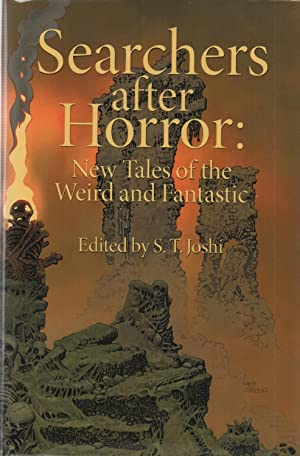 Searchers after Horror : New Tales of Weird and Fantastic SIGNED Ltd Ed: S.T. Joshi (ed)