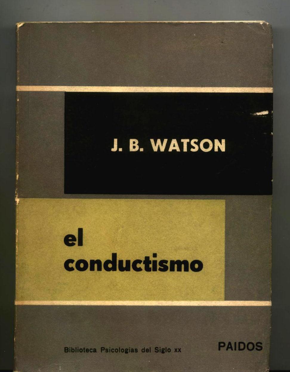EL CONDUCTISMO. La batalla del conductismo: J. B. Watson