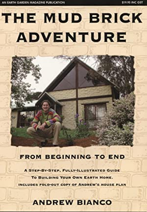 THE MUD BRICK ADVENTURE : FROM BEGINNING TO END A Step-By-Step Fully Illustrated Guide to Building ...
