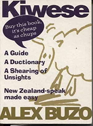 KIWESE : A GUIDE, A DUCTIONARY; A SHEARING OF UNSIGHTS New Zealand-Speak Made Easy