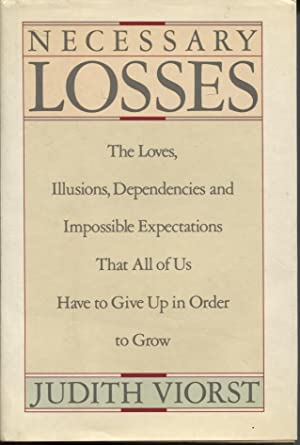 Necessary losses The Loves, Illusions, Dependencies and Impossible Expectations That all of Us Ha...