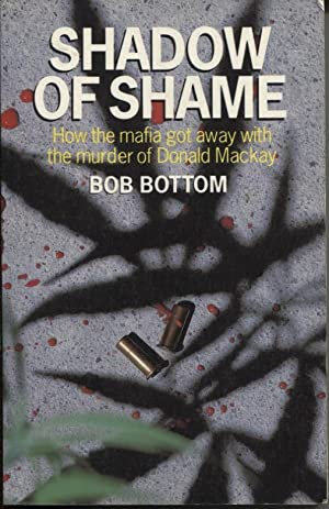 Shadow of Shame : How the Mafia Got Away with the Murder of Donald Mackay