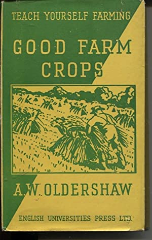 GOOD FARM CROPS Wherein Are Displayed and Fully Annotated for the Benefit of all Interested Those...