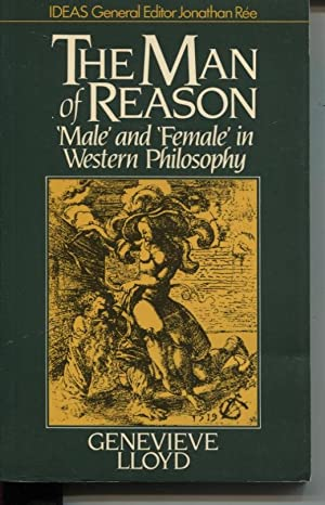 THE MAN OF REASON : 'MALE' AND 'FEMALE' IN WESTERN PHILOSOPHY