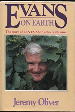 Evans on Earth. the Story of Len Evans' Affair with Wine
