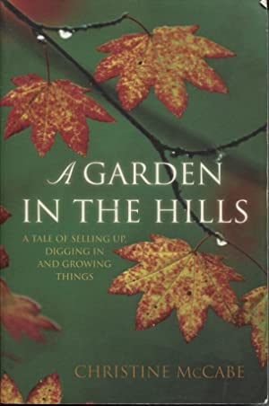 A Garden In The Hills A Tale Of Selling Up, Digging In And Growing Things