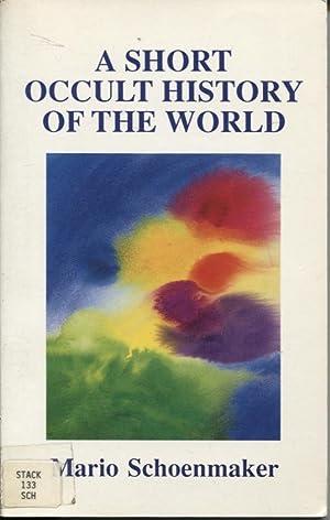 A SHORT OCCULT HISTORY OF THE WORLD: Schoenmaker, Mario