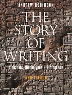 THE STORY OF WRITING : ALPHABETS, HEIROGLYPHS & PICTOGRAMS
