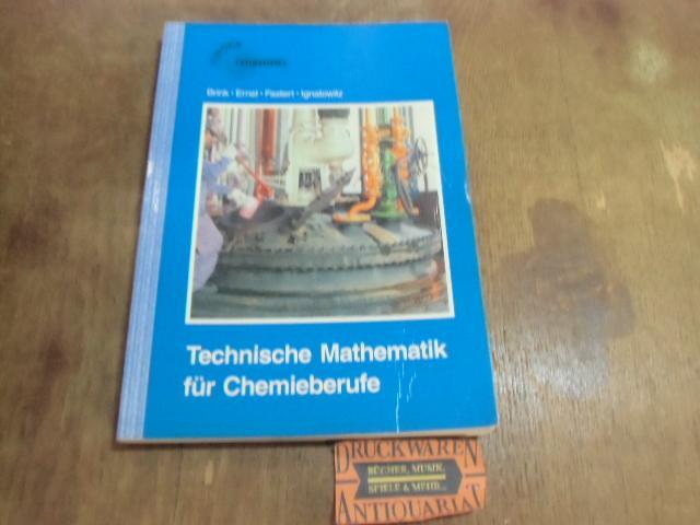 Technische Mathematik für Chemieberufe. - Brink, Klaus, Peter Ernst und Gerhard Fastert