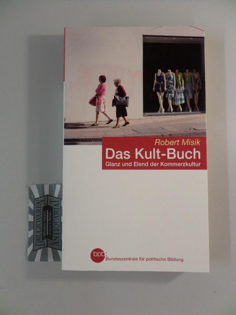 Das Kult-Buch : Glanz und Elend der Kommerzkultur. Bpb, Bundeszentrale für Politische Bildung, Schriftenreihe Band 665. - Misik, Robert