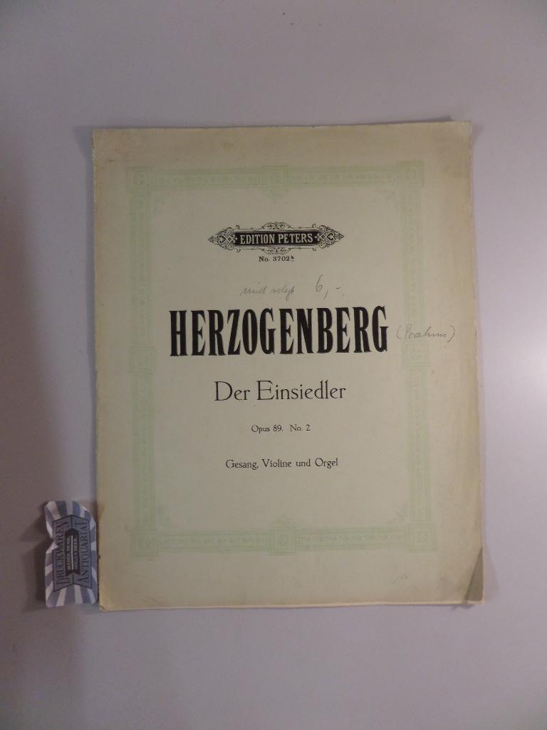 Geistliche Gesänge für hohe Stimme mit Begleitung von Violine und Orgel, Nr. 2 : Der Einsiedler: Kommt Trost der Welt (Eichendorff). Op. 89. Edition Peters No. 3702b.