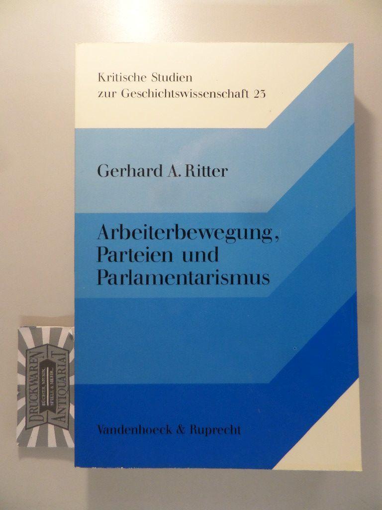 Arbeiterbewegung, Parteien und Parlamentarismus - Aufsätze zur: Ritter, Gerhard A.:
