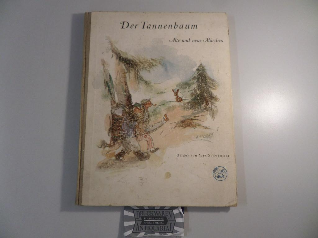 Der Tannenbaum - Alte und neue Märchen.: Schwimmer, Max: