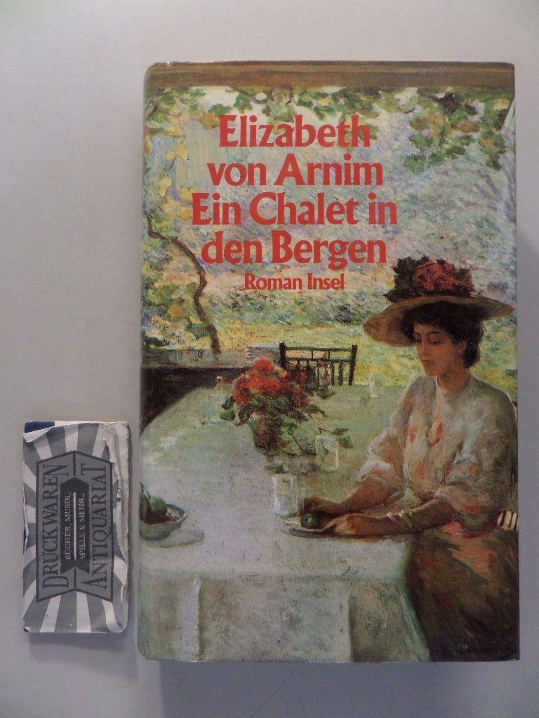Ein Chalet in den Bergen : Roman. - Arnim, Mary Annette von