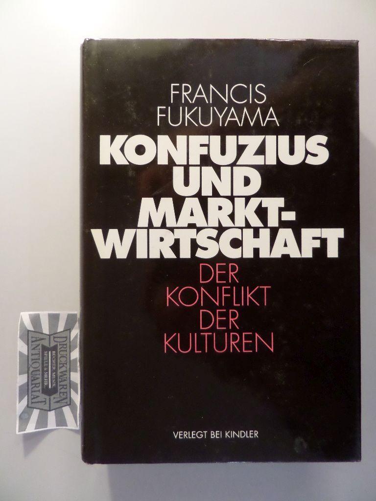 Konfuzius und Marktwirtschaft - Der Konflikt der: Fukuyama, Francis: