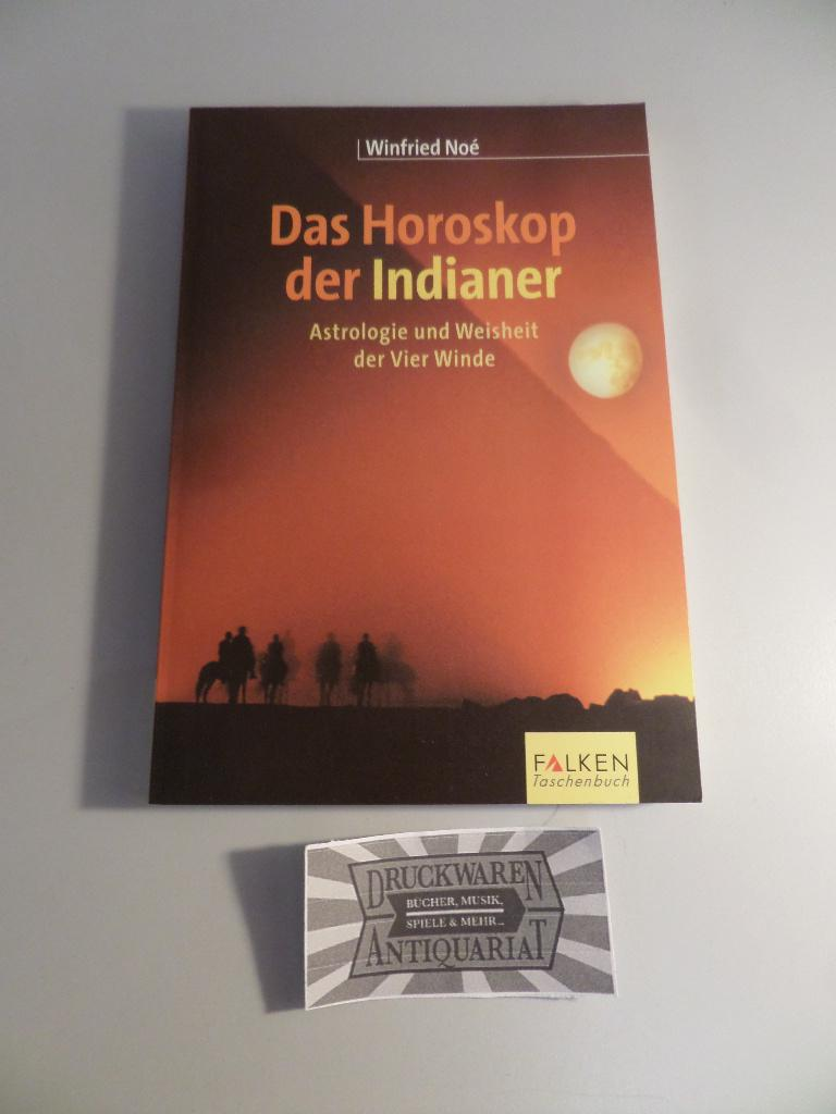 Das Horoskop der Indianer - Astrologie und: Noé, Winfried: