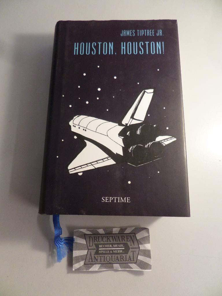 Sämtliche Erzählungen, Band 3: Houston, Houston!. Mit einem Nachwort von Andreas Eschbach. - Tiptree Jr., James und Andreas (Nachwort) Eschbach