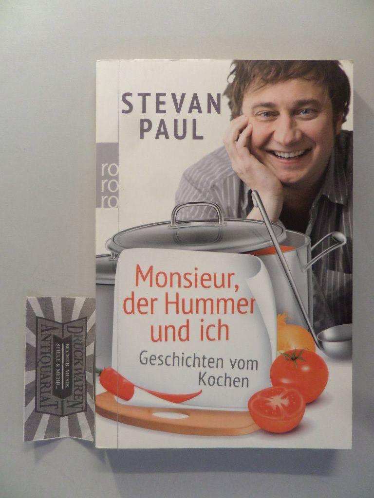 Monsieur, der Hummer und ich: Geschichten vom Kochen. - Paul, Stevan