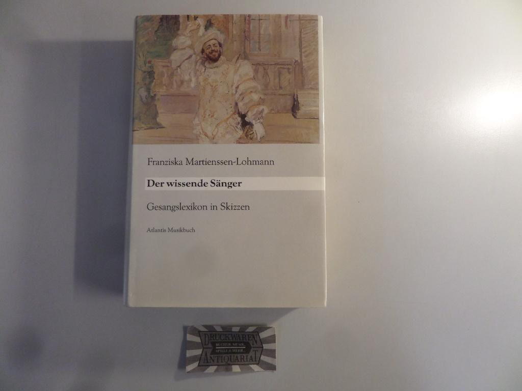Der wissende Sänger. Gesangslexikon in Skizzen. - Martienssen-Lohmann, Franziska