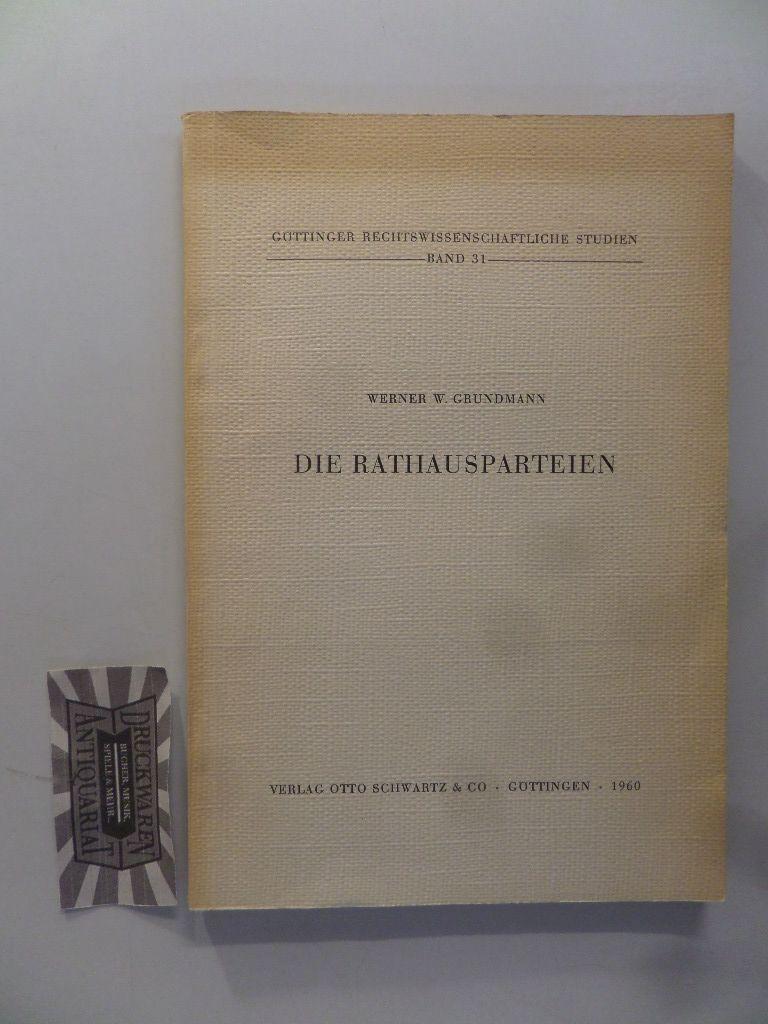 Die Rathausparteien. Göttinger Rechtswissenschaftliche Studien, Band 31.: Grundmann, Werner W.: