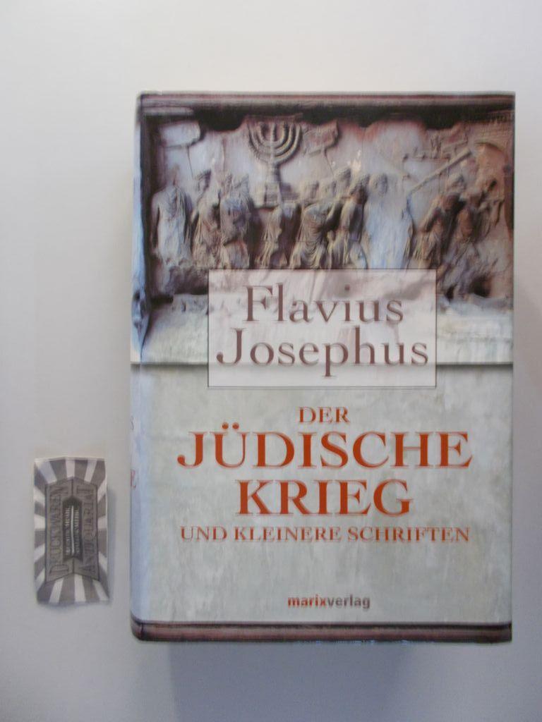 Geschichte des jüdischen Krieges. Kleinere Schriften. Mit: Josephus, Flavius und