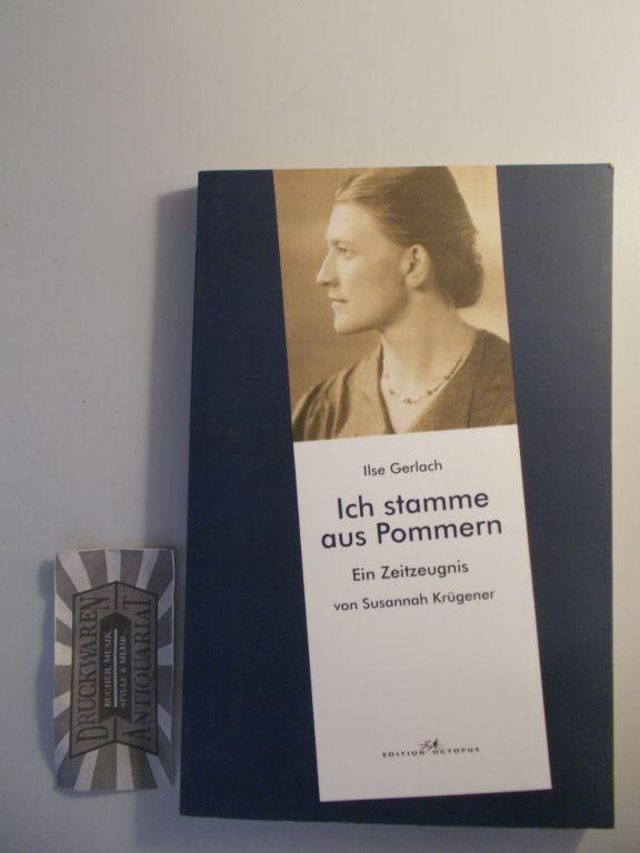 Ich stamme aus Pommern : ein Zeitzeugnis.: Gerlach, Ilse und