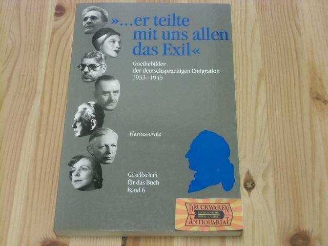 """er teilte mit uns allen das Exil"""" : Goethebilder der deutschsprachigen Emigration 1933 - 1945 . eine Ausstellung des Deutschen Exilarchivs 1933 - 1945 Der Deutschen Bibliothek. Gesellschaft für das Buch: Gesellschaft für das Buch ; Bd. 6."""