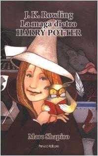J. K. Rowling - La maga dietro: Shapiro, Marc: