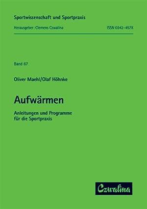 Aufwärmen: Anleitungen u. Programme für d. Sportpraxis.: Maehl, Oliver und