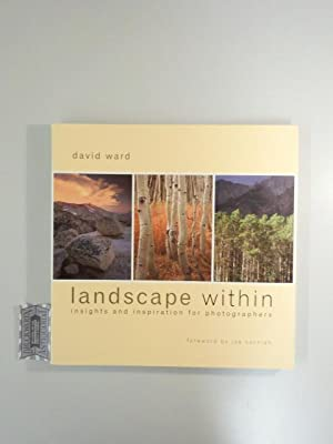 Landscape Within: Insights and Inspirations for Photographers.: Ward, David: