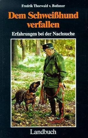 Dem Schweißhund verfallen: Erfahrungen bei der Nachsuche.: Bothmer, Fredrik Thorwald