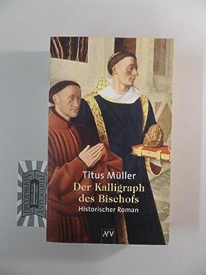 Der Kalligraph des Bischofs. Historischer Roman.: Müller, Titus: