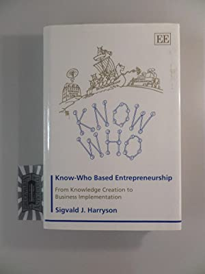 Know-Who Based Entrepreneurship : From Knowledge Creation: Harryson, Sigvald J.: