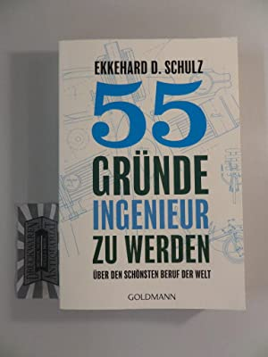 55 Gründe, Ingenieur zu werden. Über den: Schulz, Ekkehard D.: