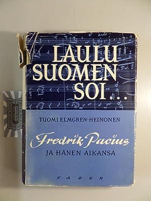 Laulu Suomen soi. Fredrik Pacius ja hänen: Elmgren-Heinonen, Tuomi: