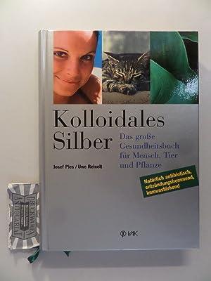 Kolloidales Silber : Das große Gesundheitsbuch für: Pies, Josef und