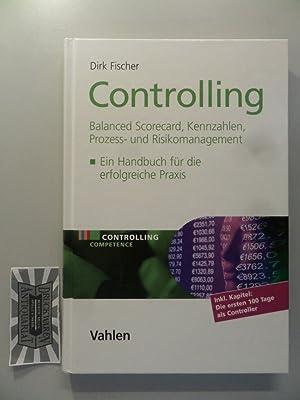 Controlling : Balanced Scorecard, Kennzahlen, Prozess- und: Fischer, Dirk: