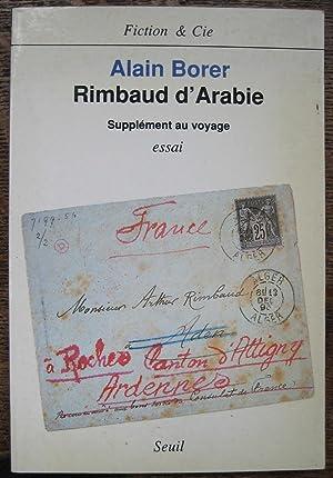 Rimbaud d'Arabie, supplement au voyage: essai. (Fiction: BORER (Alain)