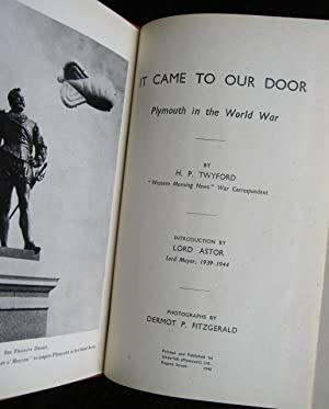 It Came to Our Door: Plymouth in: TWYFORD (H.P.)