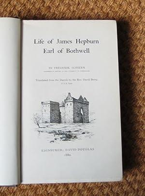 Life of James Hepburn Earl of Bothwell.: SCHIERN, Frederik