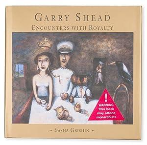 Garry Shead. Encounters with royalty (signed copy: SHEAD, Garry]. GRISHIN,